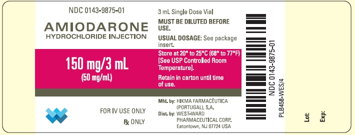 NDC 0143-9875-01 AMIODARONE HYDROCHLORIDE INJECTION 150 mg/3 mL (50 mg/mL) FOR IV USE ONLY Rx ONLY 3 mL Single Dose Vial MUST BE DILUTED BEFORE USE. USUAL DOSAGE: See package insert. Store at 20º to