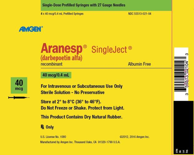 NDC 55513-021-04 Single-Dose Prefilled Syringes with 27 Gauge Needles 4 x 40 mcg/0.4 mL Prefilled Syringes AMGEN ® Aranesp ® SingleJect ® (darbepoetin alfa) recombinant Albumin Free 40 mcg 40 mcg/0.4 mL For Intravenous or Subcutaneous Use Only Sterile Solution – No Preservative Store at 2° to 8°C (36° to 46°F). Do Not Freeze or Shake.  Protect from Light. This Product Contains Dry Natural Rubber. Rx Only U.S. License No. 1080 ©2012, 2016 Amgen Inc. Manufactured by Amgen Inc. Thousand Oaks, CA 91320-1799 U.S.A.