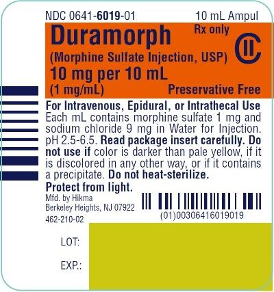 NDC 0641-6019-01 PRESERVATIVE-FREE Duramorph (morphine sulfate injection, USP) CII 10 mg/10 mL (1 mg/mL) 10 mL Ampul Rx only FOR INTRAVENOUS, EPIDURAL OR INTRATHECAL ADMINISTRATION-Read Package Insert Carefully Each mL contains morphine sulfate 1 mg and sodium chloride 9 mg in Water for Injection. pH 2.5-6.5. PROTECT FROM LIGHT. Do not use if color is darker than pale yellow, if it is discolored in any other way or if it contains a precipitate. DO NOT HEAT-STERILIZE.