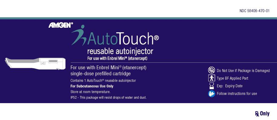 PRINCIPAL DISPLAY PANEL NDC 58406-470-01 AMGEN® AutoTouch® reusable autoinjector For use with Enbrel Mini® (etanercept) For use with Enbrel Mini® (etanercept) single-dose prefilled cartridge Contains 1 AutoTouch® reusable autoinjector For Subcutaneous Use Only Store at room temperature. IP52 – This package will resisit drops of water and dust. Do Not Use if Package is Damaged Type BF Applied Part Exp: Expiry Date Follow instructions for use Rx Only